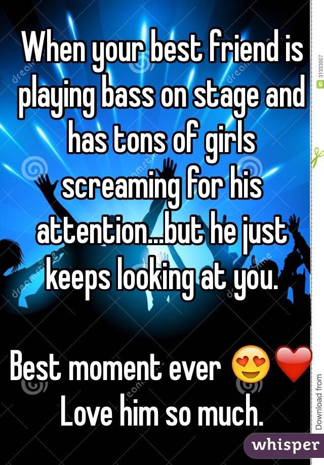 When your best friend is playing bass on stage and has tons of girls screaming for his attention...but he just keeps looking at you.  Best moment ever 😍❤️ Love him so much.