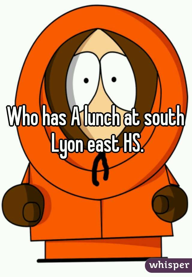 Who has A lunch at south Lyon east HS.