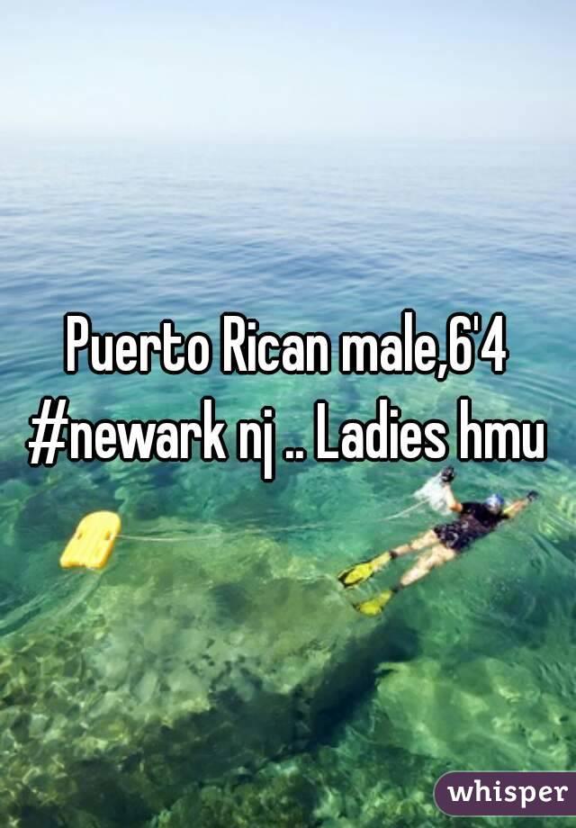 Puerto Rican male,6'4 #newark nj .. Ladies hmu