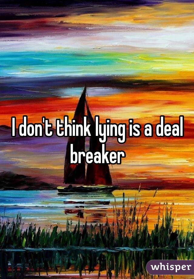 I don't think lying is a deal breaker