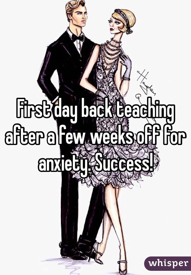 First day back teaching after a few weeks off for anxiety. Success!
