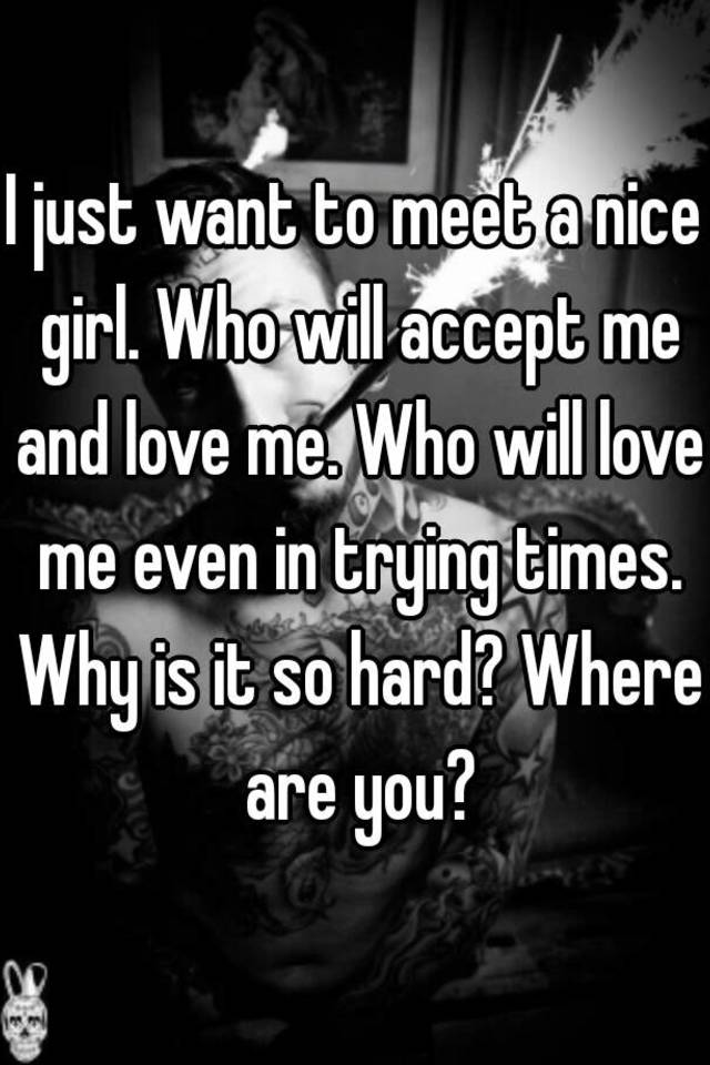 I want to meet a nice girl