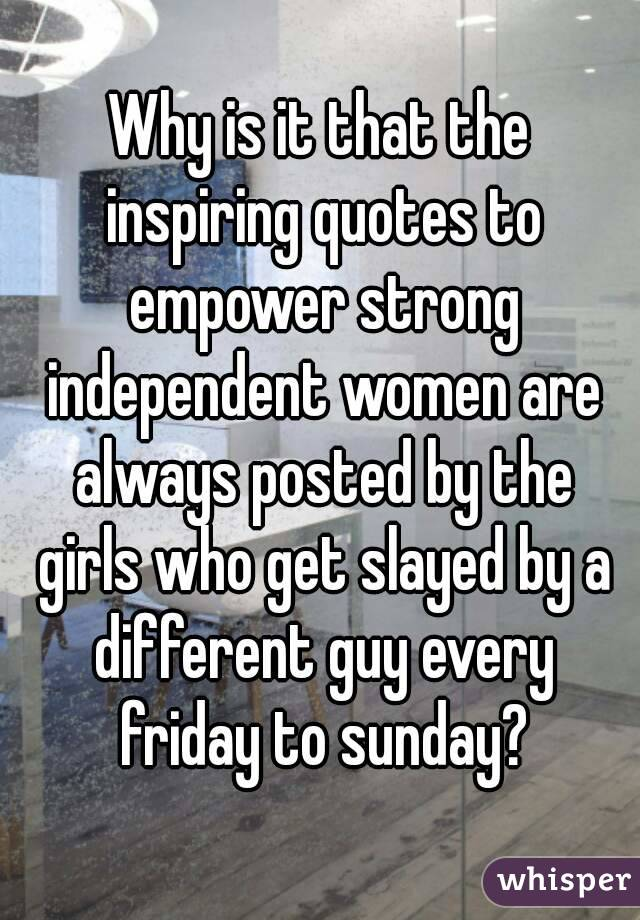 Why is it that the inspiring quotes to empower strong ...