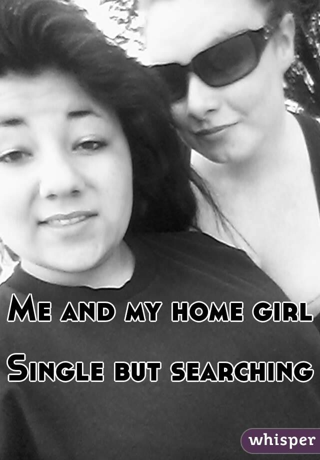 Me and my home girl  Single but searching