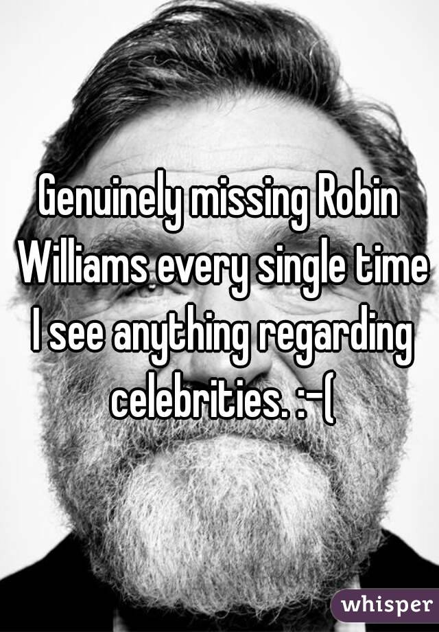 Genuinely missing Robin Williams every single time I see anything regarding celebrities. :-(