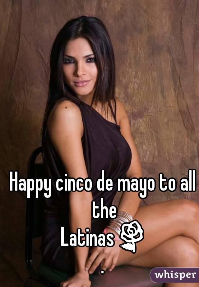 Happy cinco de mayo to all the Latinas🌹.