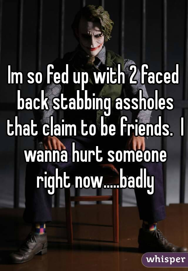 Fed up with assholes