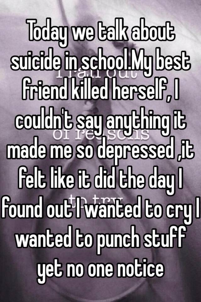 Today we talk about suicide in school My best friend killed