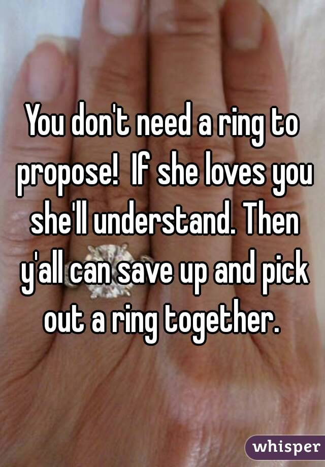 Dont Need A Ring To Propose If She Loves You Shell Understand