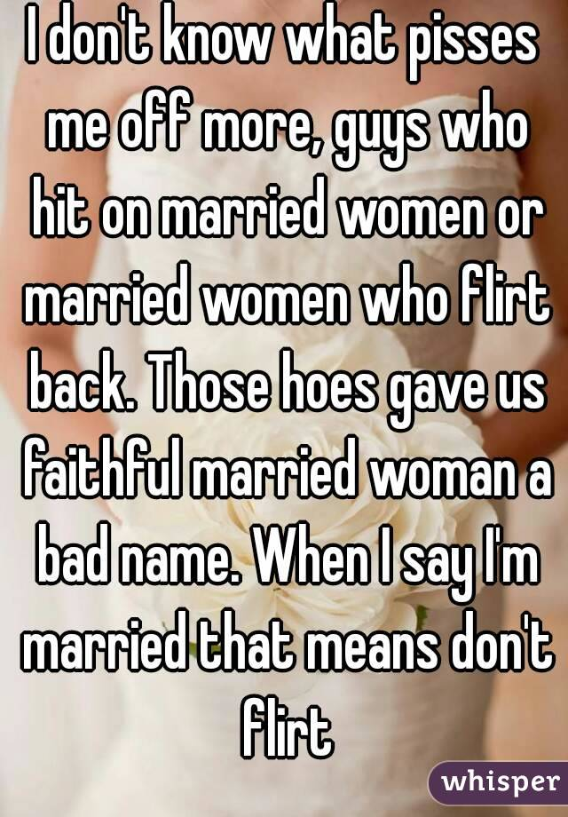 Why do guys flirt with married woman