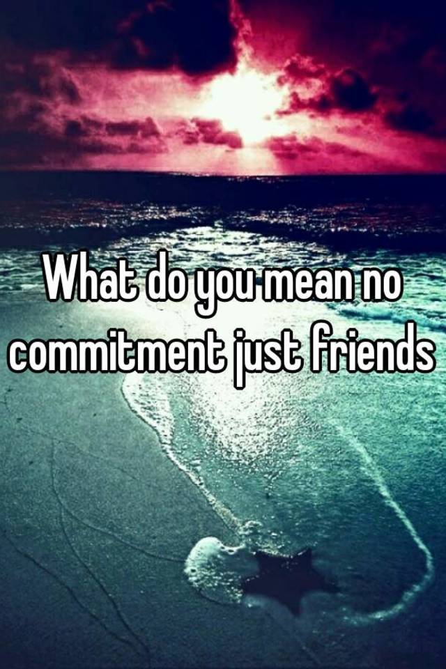what does no commitment mean