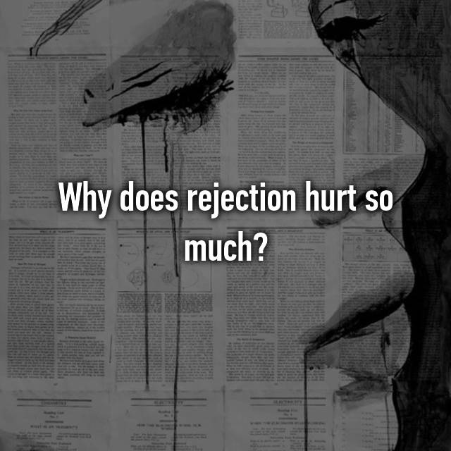 Why does rejection hurt so much?