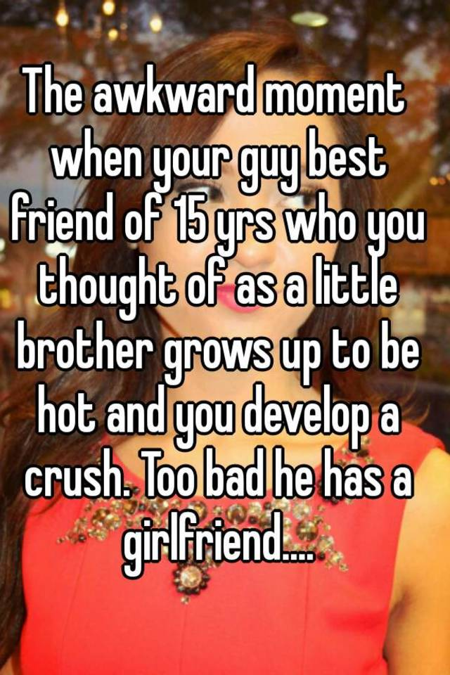 Is Dating Your Brother Friend Bad