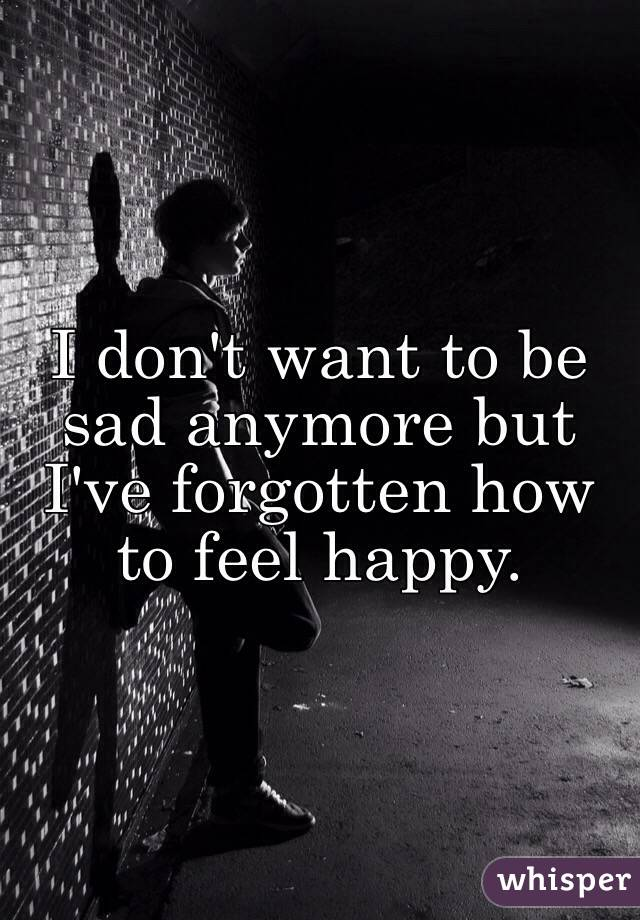 I don t feel happy