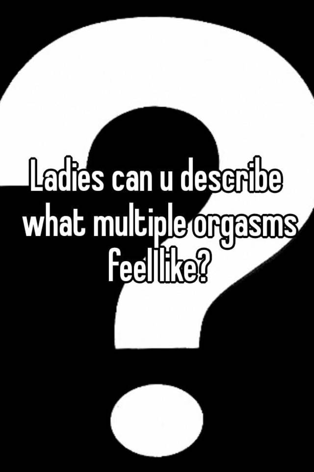 How do multiple orgasms feel different
