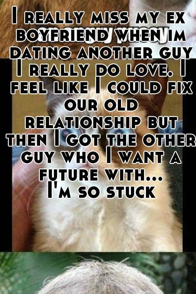 Im dating a guy but i like another guy
