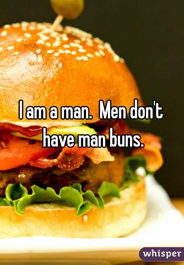 I am a man.  Men don't have man buns.