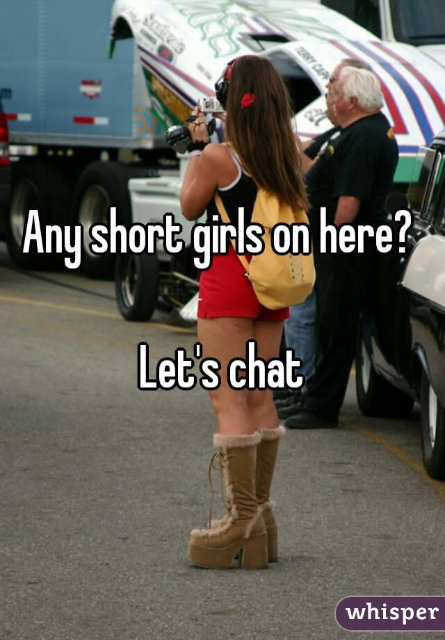 Any short girls on here?   Let's chat