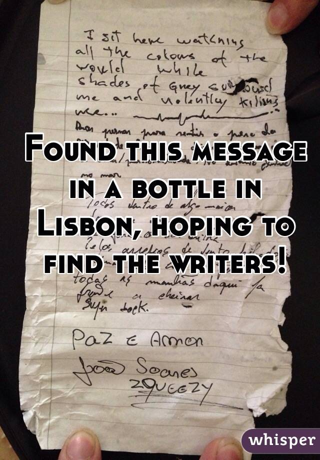 Found this message in a bottle in Lisbon, hoping to find the writers!