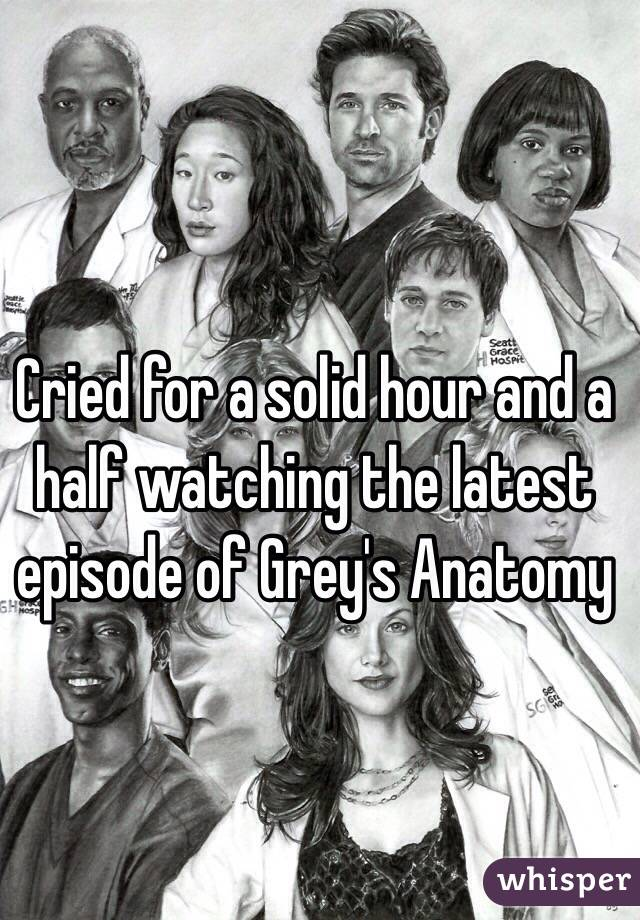 Cried for a solid hour and a half watching the latest episode of Grey's Anatomy
