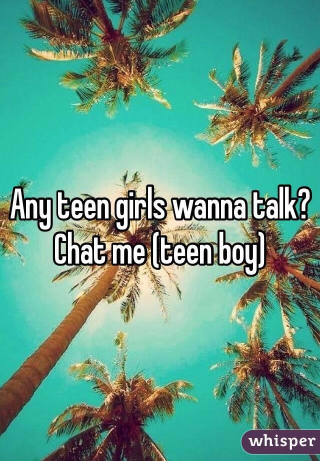 Any teen girls wanna talk? Chat me (teen boy)