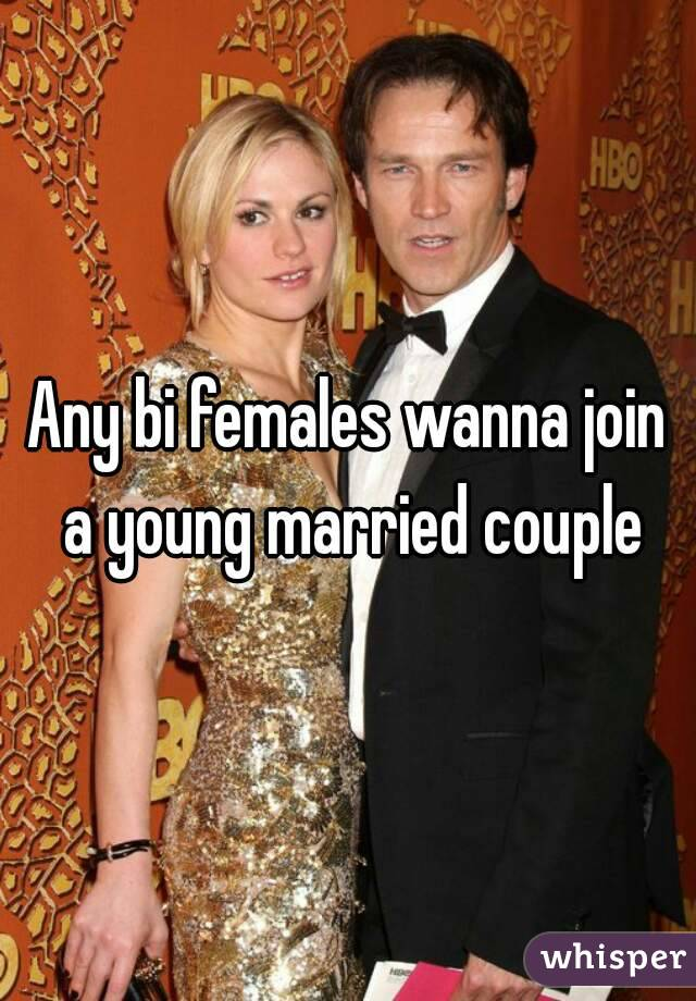 Any bi females wanna join a young married couple