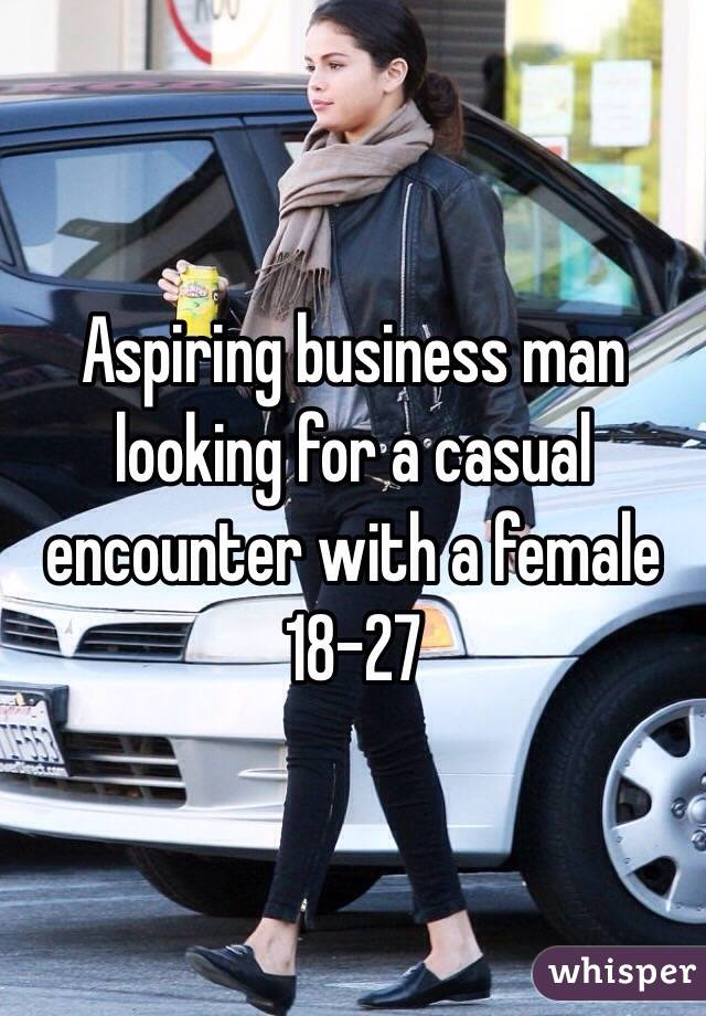 Aspiring business man looking for a casual encounter with a female 18-27