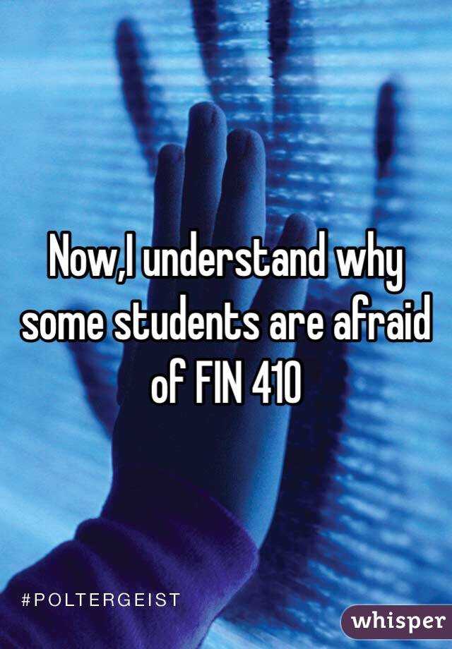 Now,I understand why some students are afraid of FIN 410