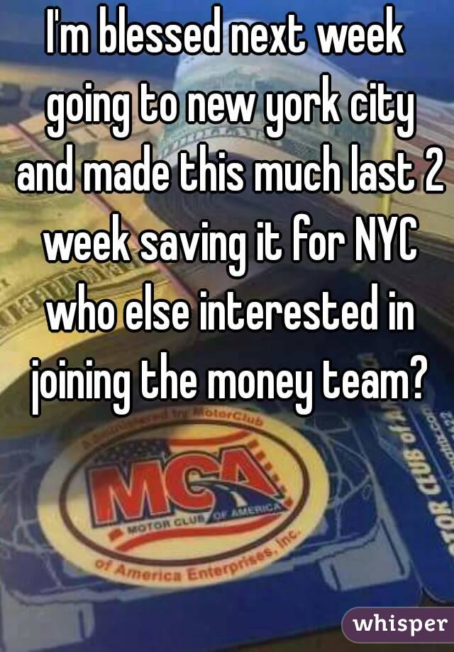 I'm blessed next week going to new york city and made this much last 2 week saving it for NYC who else interested in joining the money team?