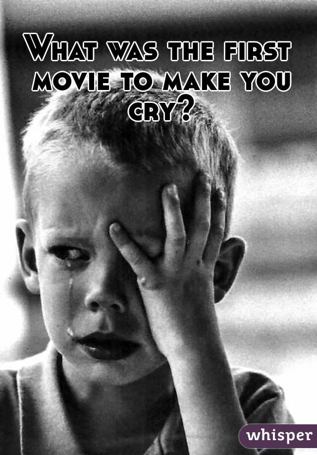 What was the first movie to make you cry?