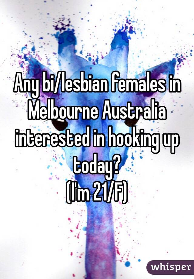 Any bi/lesbian females in Melbourne Australia interested in hooking up today? (I'm 21/F)