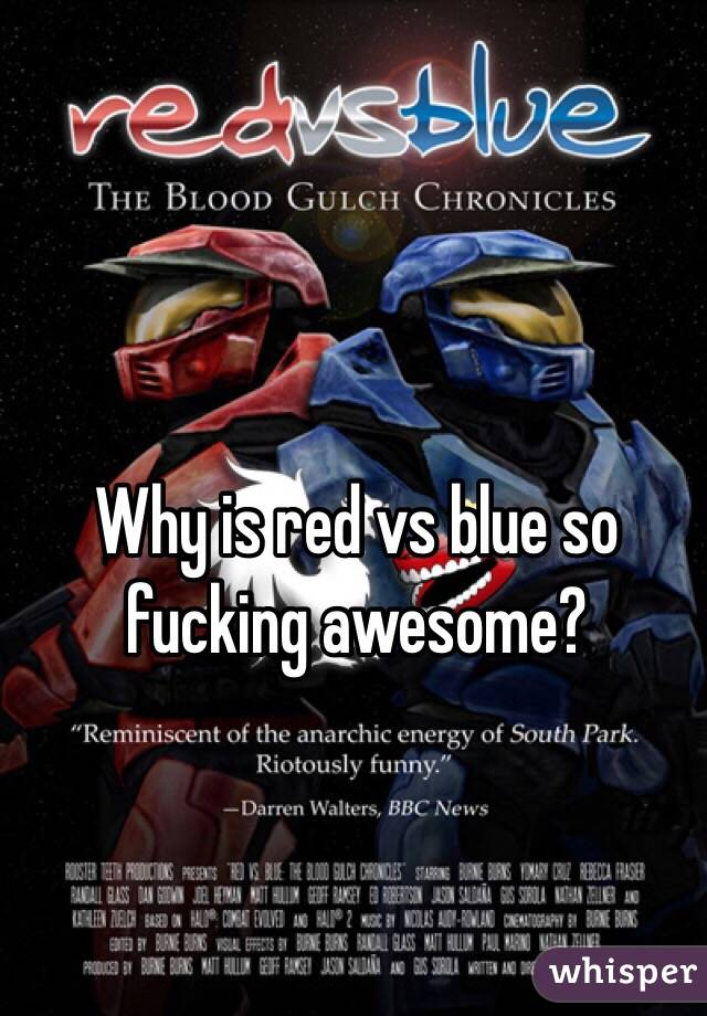 Why is red vs blue so fucking awesome?