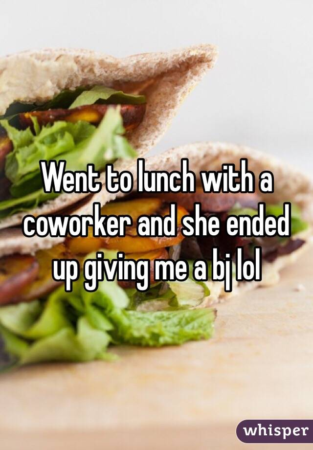 Went to lunch with a coworker and she ended up giving me a bj lol