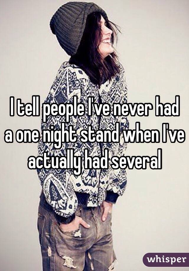 I tell people I've never had a one night stand when I've actually had several