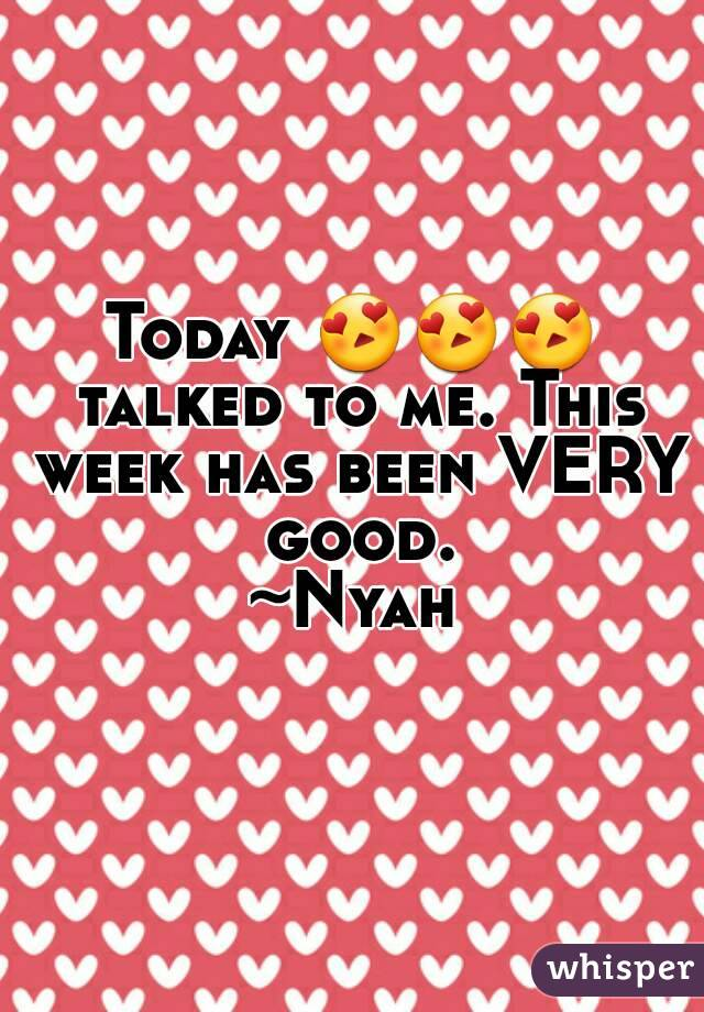 Today 😍😍😍 talked to me. This week has been VERY good. ~Nyah