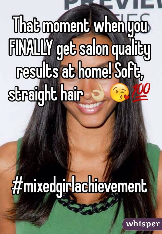 That moment when you FINALLY get salon quality results at home! Soft, straight hair 👌🏼😘💯     #mixedgirlachievement