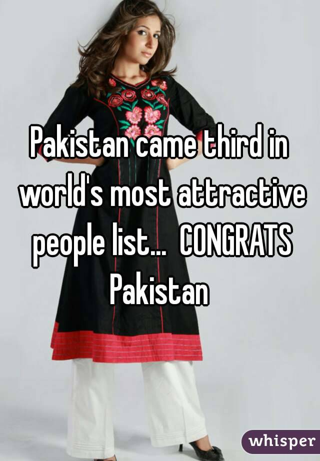 Pakistan came third in world's most attractive people list...  CONGRATS Pakistan