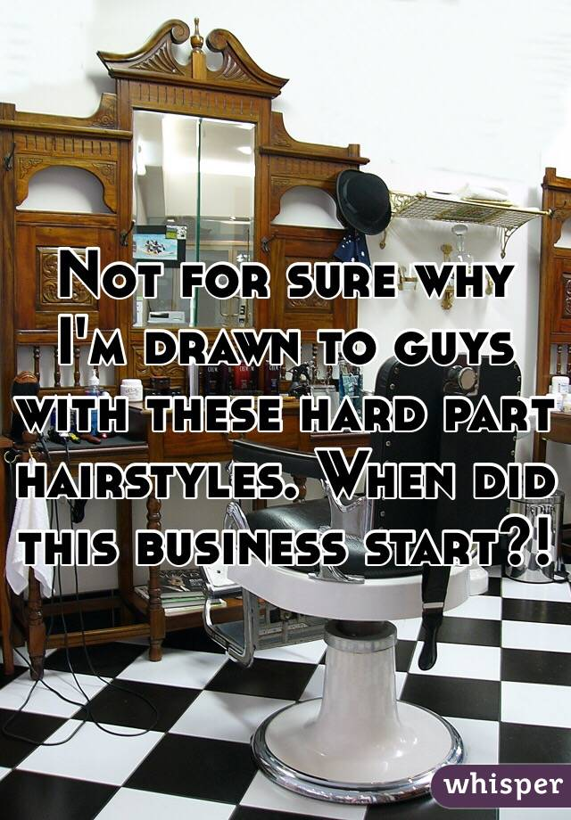 Not for sure why I'm drawn to guys with these hard part hairstyles. When did this business start?!