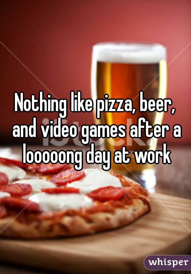 Nothing like pizza, beer, and video games after a looooong day at work