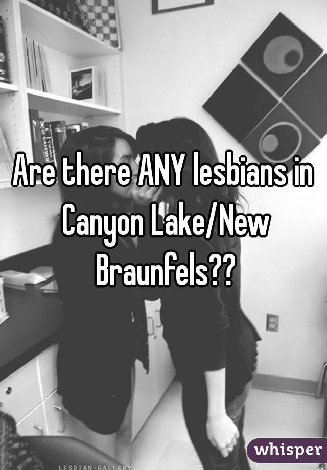 Are there ANY lesbians in Canyon Lake/New Braunfels??