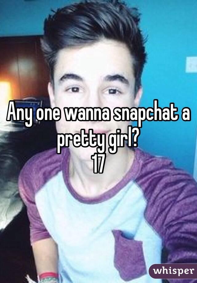 Any one wanna snapchat a pretty girl?  17