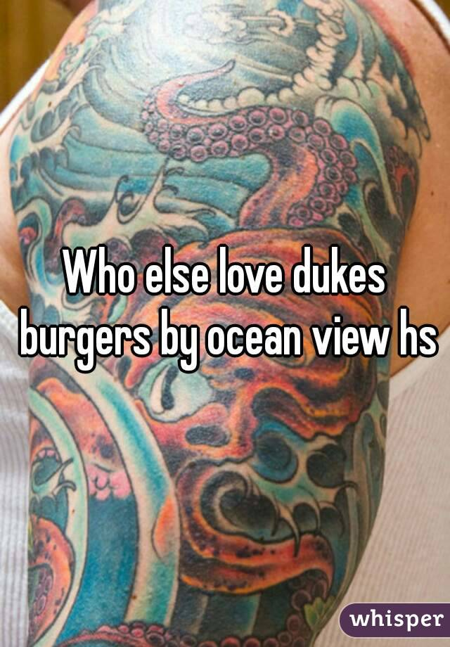 Who else love dukes burgers by ocean view hs