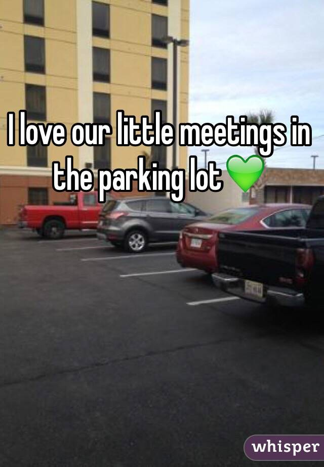 I love our little meetings in the parking lot💚