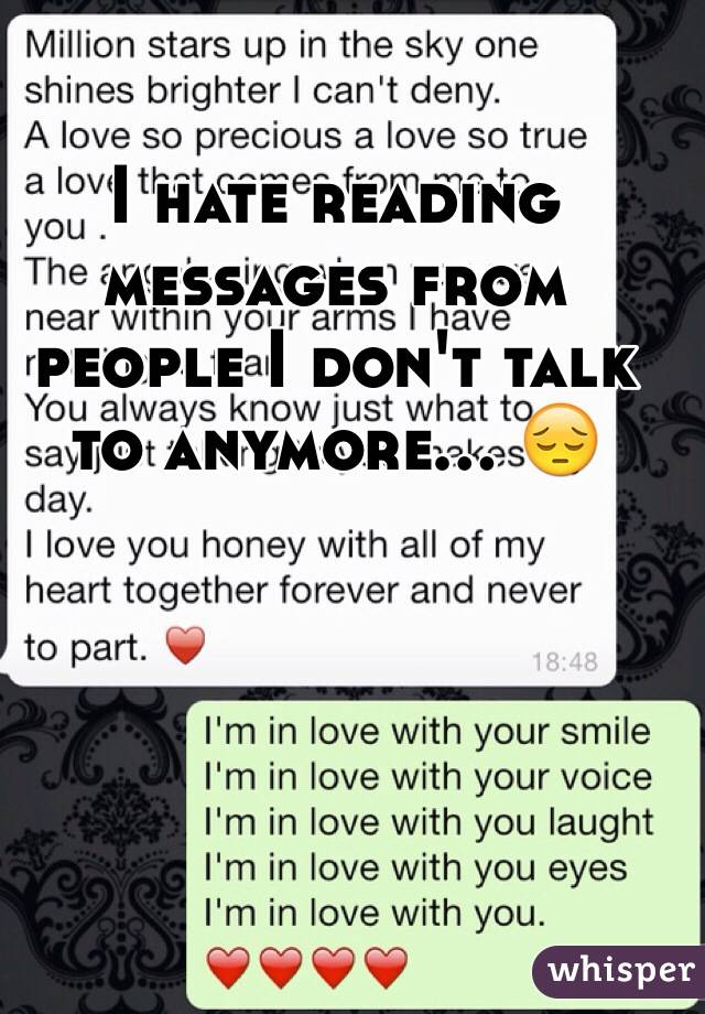 I hate reading messages from people I don't talk to anymore... 😔