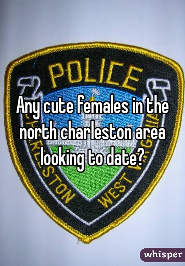 Any cute females in the north charleston area looking to date?