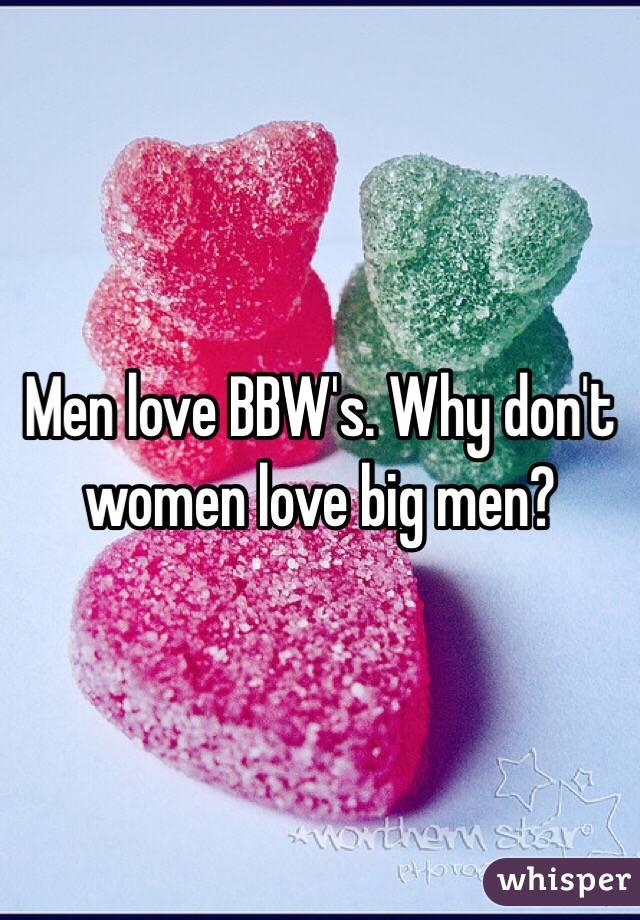 Men love BBW's. Why don't women love big men?