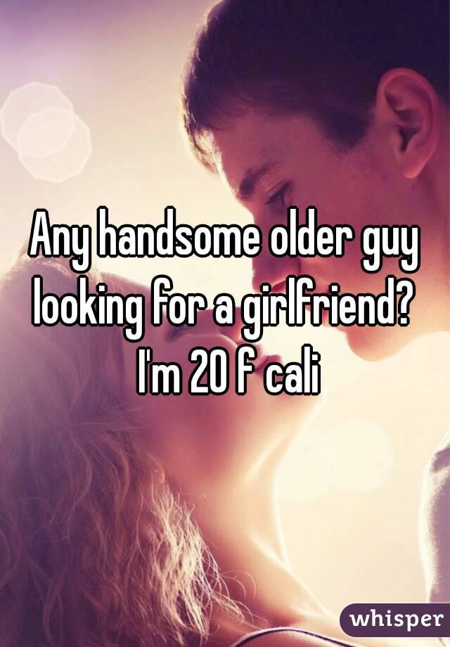 Any handsome older guy looking for a girlfriend?  I'm 20 f cali