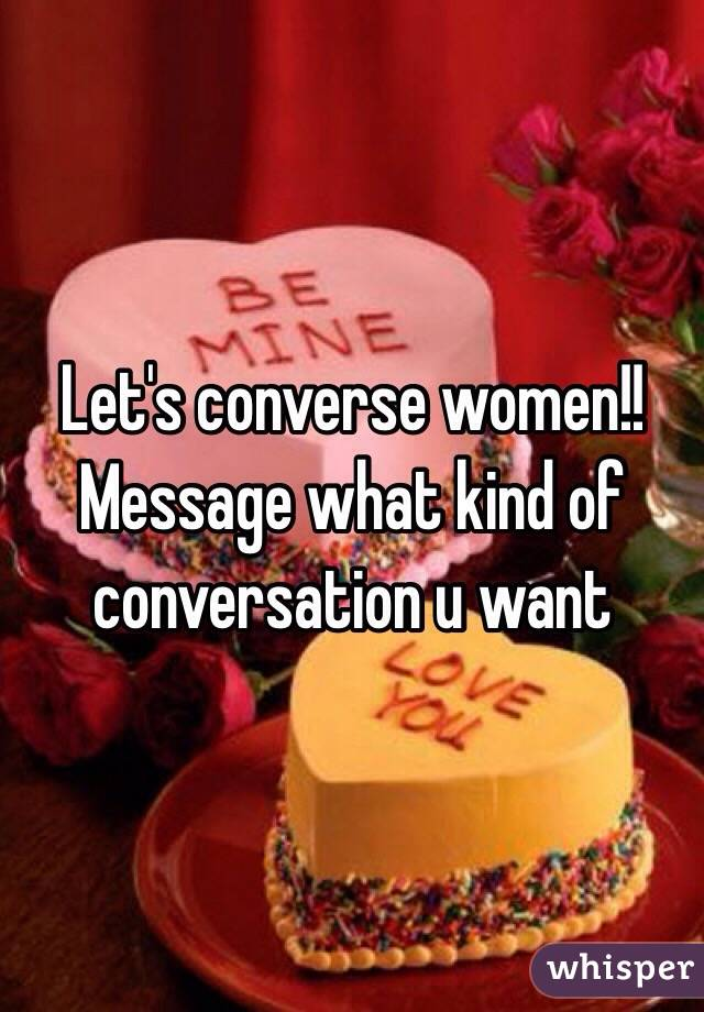 Let's converse women!! Message what kind of conversation u want