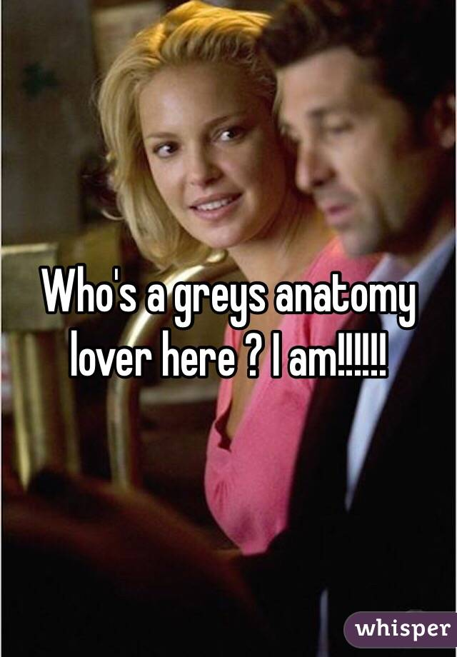 Who's a greys anatomy lover here ? I am!!!!!!