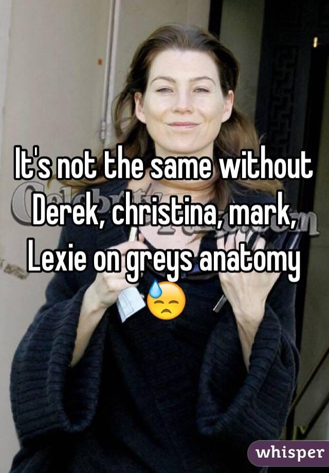 It's not the same without Derek, christina, mark, Lexie on greys anatomy 😓